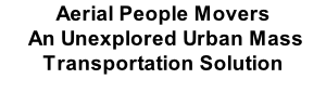Aerial People Movers  An Unexplored Urban Mass Transportation Solution